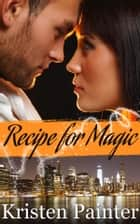 Recipe for Magic ebook by Kristen Painter