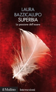 Superbia - La passione dell'essere ebook by Laura, Bazzicalupo