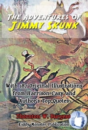 The Adventures of Jimmy Skunk - With 187 Original Illustrations from Harrison Cady and Top Quotes ebook by Thornton W. Burgess