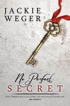No Perfect Secret ebook by Jackie Weger