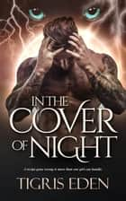 In The Cover Of Night ebook by Tigris Eden