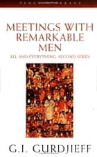 Meetings with Remarkable Men ebook by G. I. Gurdjieff