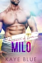 Summer of Love: Milo ebook by Kaye Blue