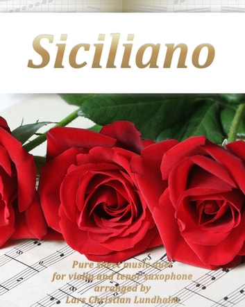 Siciliano Pure sheet music duet for violin and tenor saxophone arranged by Lars Christian Lundholm ebook by Pure Sheet Music