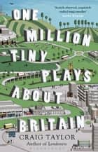 One Million Tiny Plays About Britain eBook by Craig Taylor