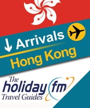 The Holiday FM Guide to Hong Kong ebook by Holiday FM