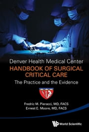 Denver Health Medical Center Handbook of Surgical Critical Care - The Practice and the Evidence ebook by Fredric M Pieracci,Ernest E Moore