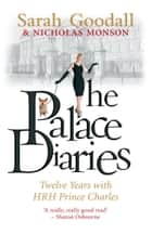 The Palace Diaries ebook by Sarah Goodall MVO,Nicholas Monson