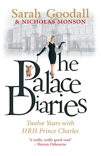 The Palace Diaries - Twelve Years with HRH Prince Charles ebook by Sarah Goodall MVO,Nicholas Monson