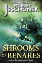 Shrooms of Benares - A Scifi Story ebook by Robert Jeschonek