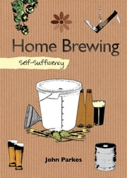 Home Brewing - Self-Sufficiency ebook by John Parkes
