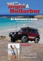 Across the Bight & Nullarbor - An Adventure's Guide ebook by Ron Moon, Viv Moon