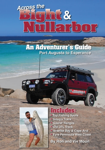 Across the Bight & Nullarbor - An Adventure's Guide ebook by Ron Moon,Viv Moon