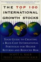 The Top 100 International Growth Stocks ebook by Peggy Eddersheim Kalb,Scott E. Kalb