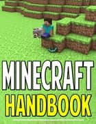 Minecraft Handbook - Cheats, Secrets, Strategies, Crafting, and More ebook by Aqua Apps