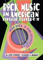 Rock Music in American Popular Culture II - More Rock ¿n¿ Roll Resources ebook by Frank Hoffmann, B Lee Cooper, Wayne S Haney,...