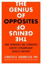 The Genius of Opposites ebook by Jennifer B. Kahnweiler PhD