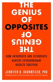 The Genius of Opposites - How Introverts and Extroverts Achieve Extraordinary Results Together ebook by Kobo.Web.Store.Products.Fields.ContributorFieldViewModel