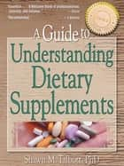 A Guide to Understanding Dietary Supplements ebook by Shawn M Talbott