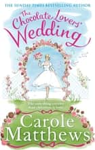 The Chocolate Lovers' Wedding ebook by Carole Matthews