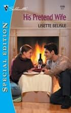 His Pretend Wife ebook by Lisette Belisle