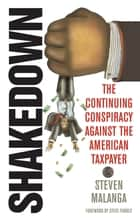 Shakedown - The Continuing Conspiracy Against the American Taxpayer ebook by Steven Malanga