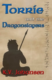 Torrie and the Dragonslayers ebook by K.V. Johansen