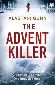 The Advent Killer - DI Antonia Hawkins 1 ebook by Alastair Gunn