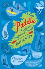 Paddle - A long way around Ireland ebook by Jasper Winn