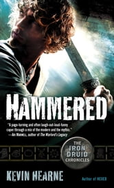 Hammered (with bonus short story) - The Iron Druid Chronicles, Book Three ebook by Kevin Hearne