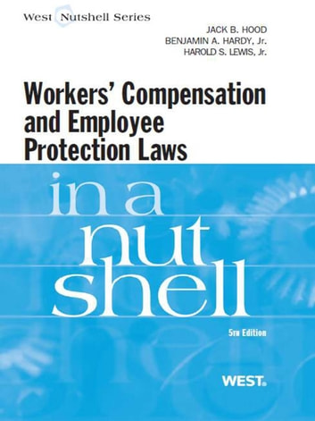 Hood, Hardy and Lewis' Workers Compensation and Employee Protection Laws in a Nutshell, 5th ebook by Jack Hood,Benjamin Hardy Jr,Harold Lewis Jr