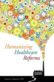 Humanizing Healthcare Reforms ebook by Gerald Arbuckle,Maria Theresa Ho