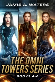 The Omni Towers Series (Books 4-6) - The Omni Towers ebook by Jamie A. Waters