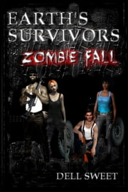 Earth's Survivors: Zombie Fall ebook by Dell Sweet