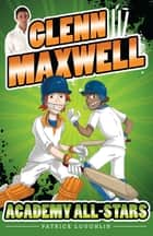 Glenn Maxwell 2: Academy All-Stars ebook by Patrick Loughlin, Glenn Maxwell