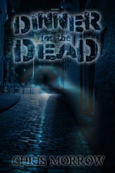 Dinner for the Dead ebook by Chris Morrow
