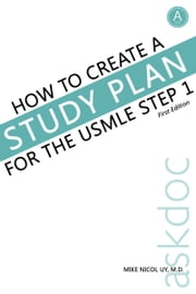 How to Create a Study Plan for the USMLE Step 1 ebook by Mike Nicol Uy
