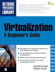 Virtualization, A Beginner's Guide ebook by Nelson Ruest,Danielle Ruest