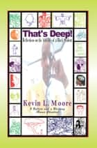 That's Deep! ebook by Kevin L Moore