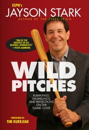 Wild Pitches - Rumblings, Grumblings, and Reflections on the Game I Love ebook by Jayson Stark,Tim Kurkjian
