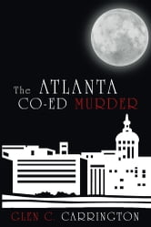 The Atlanta Co-Ed Murder ebook by Glen C. Carrington