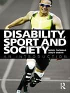 Disability, Sport and Society - An Introduction ebook by Nigel Thomas, Andy Smith