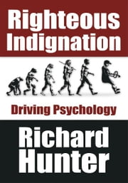 Righteous Indignation - Driving Psychology ebook by Richard Hunter