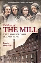 Children of the Mill - True Stories From Quarry Bank ebook by David Hanson