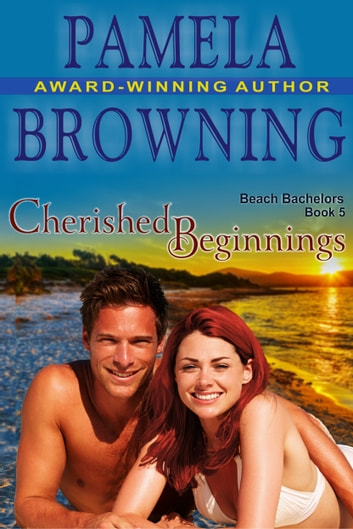 Cherished Beginnings (The Beach Bachelors Series, Book 5) ebook by Pamela Browning