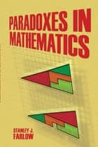 Paradoxes in Mathematics ebook by Stanley  J. Farlow