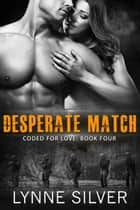Desperate Match - Coded for Love, #4 ebook by Lynne Silver