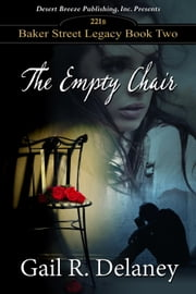 The Empty Chair - Baker Street Legacy, #2 ebook by Gail Delaney