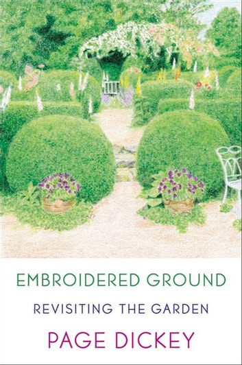 Embroidered Ground - Revisiting the Garden ebook by Page Dickey