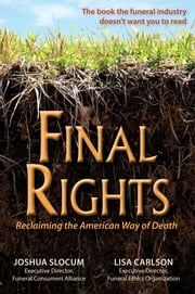 Final Rights: Reclaiming the American Way of Death ebook by Slocum, Joshua,Carlson, Lisa
